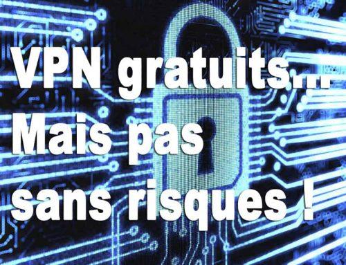 VPN gratuits… Mais pas sans risques !